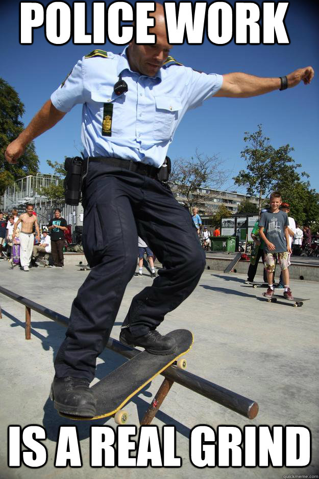 Police work   is A Real grind - Police work   is A Real grind  Skateboard Cop