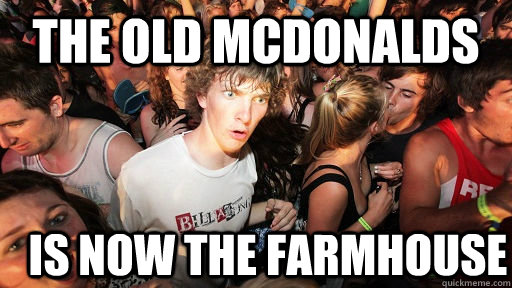 the old mcdonalds  is now the farmhouse - the old mcdonalds  is now the farmhouse  Sudden Clarity Clarence