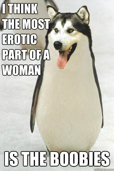 Most erotic part of a woman is the boobies