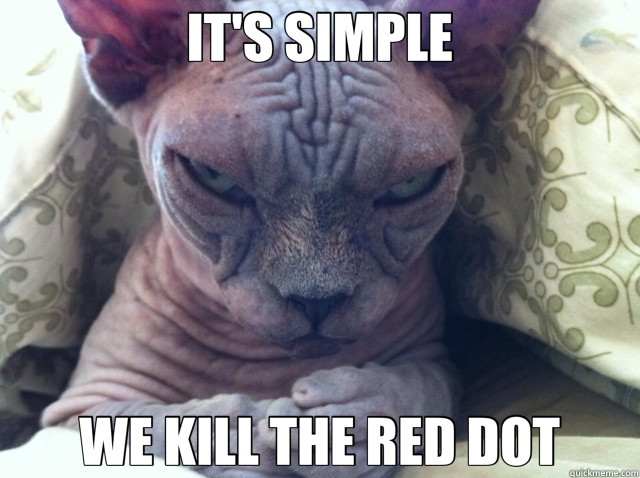 IT'S SIMPLE WE KILL THE RED DOT