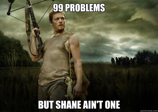 99 PROBLEMS BUT SHANE AIN'T ONE