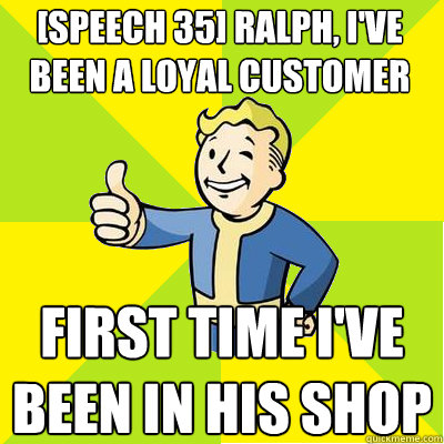 Speech 35 Ralph Ive Been A Loyal Customer To You And Mick How