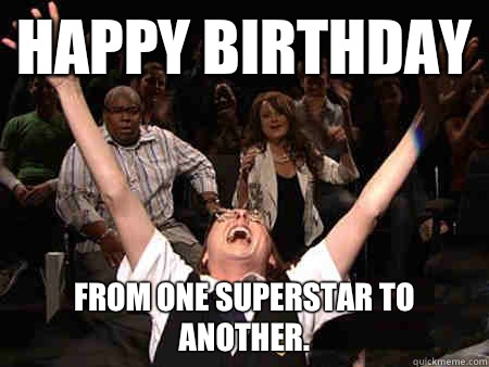 29b30d469847f1e39ba387ffb6179ea37ab1eb58c8624a23cfdd6fbc81b20dca happy birthday from one superstar to another mary catherine