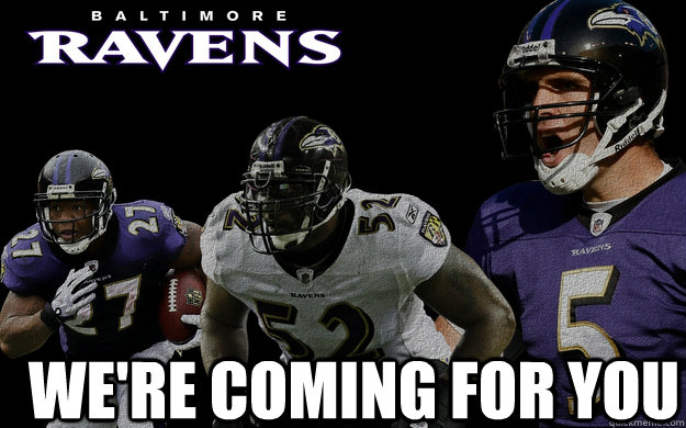 we're coming for you  Baltimore Ravens