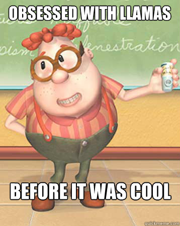 29b84a0018f8b8e720f8aecf127dcd7a76a5c7e1be5c319b0cbac3c06ac1cbe9 obsessed with llamas before it was cool carl wheezer quickmeme