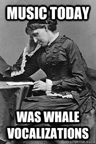 Music today was whale vocalizations - Music today was whale vocalizations  UU Problems