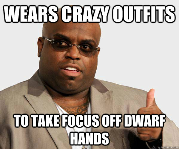 Wears crazy outfits to take focus off dwarf hands - Wears crazy outfits to take focus off dwarf hands  Sell out Cee Lo Green