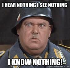 I Hear Nothing I See Nothing I Know Nothing Sergeant Schultz