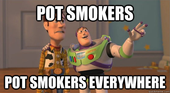 Pot smokers pot smokers everywhere - Pot smokers pot smokers everywhere  Toy Story Everywhere