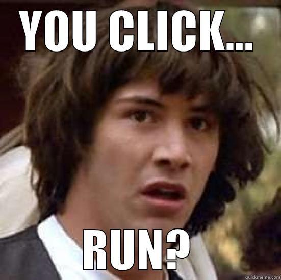 YOU CLICK... RUN? conspiracy keanu