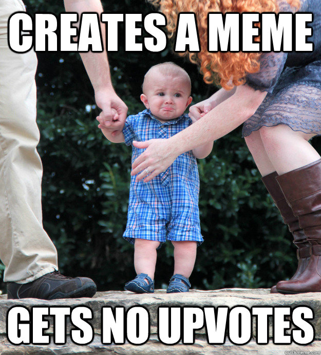 Creates a meme Gets no upvotes - Creates a meme Gets no upvotes  Pouting Kid