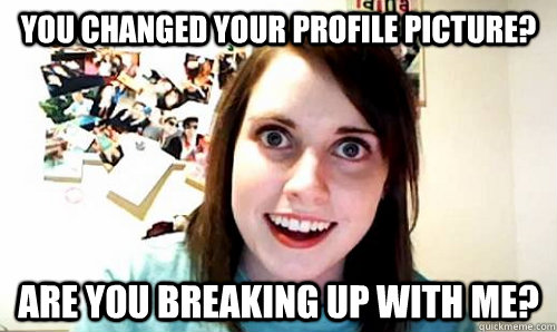 You changed your profile picture? are you breaking up with me? - You changed your profile picture? are you breaking up with me?  OAG on facebook