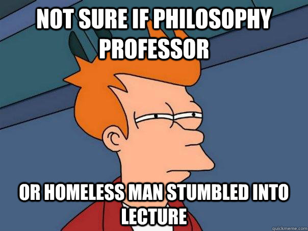 Not sure if philosophy professor or homeless man stumbled into lecture - Not sure if philosophy professor or homeless man stumbled into lecture  Futurama Fry