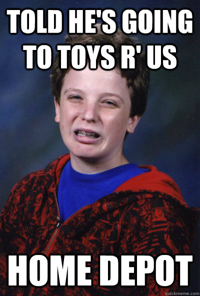 told he's going to toys r' us home depot - told he's going to toys r' us home depot  Miserable McGee