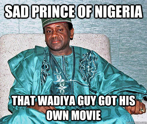 sad prince of nigeria That Wadiya guy got his own movie