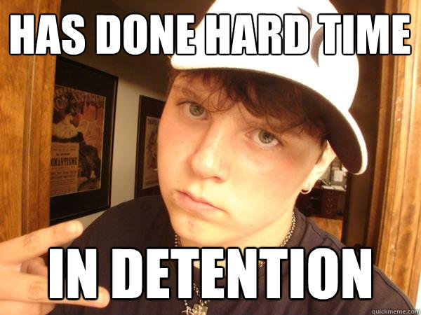 Has done hard time In detention