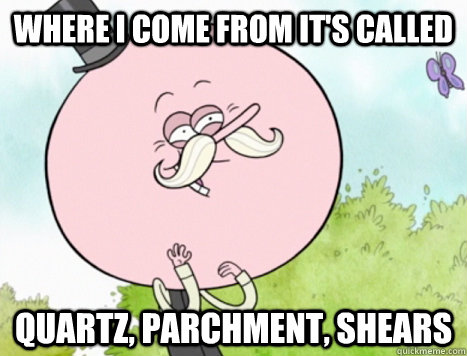 where i come from it's called quartz, parchment, shears  Regular Show Pops