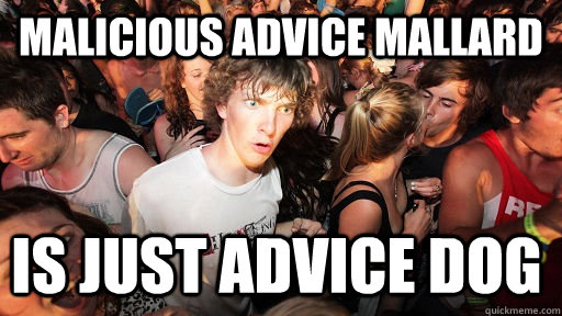 Malicious advice mallard is just advice dog - Malicious advice mallard is just advice dog  Sudden Clarity Clarence