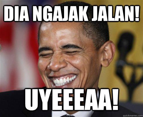 dia ngajak jalan! uyeeeaa!  Scumbag Obama