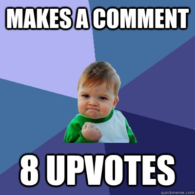 Makes a comment  8 upvotes - Makes a comment  8 upvotes  Success Kid