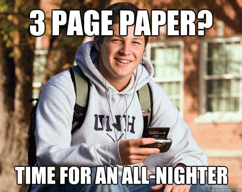 3 PAGE PAPER? TIME FOR AN ALL-NIGHTER - 3 PAGE PAPER? TIME FOR AN ALL-NIGHTER  College Freshman
