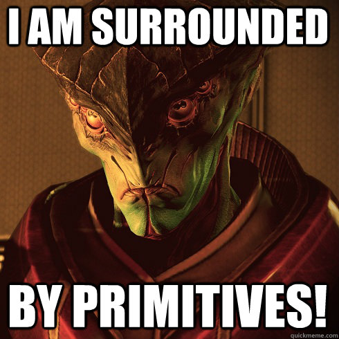 I am surrounded by primitives! - I am surrounded by primitives!  Condescending Javik