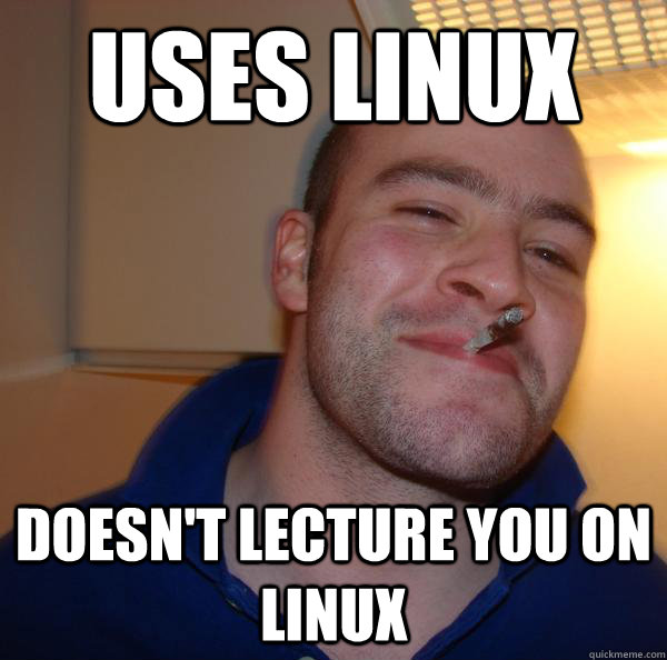 uses linux doesn't lecture you on linux - uses linux doesn't lecture you on linux  Misc