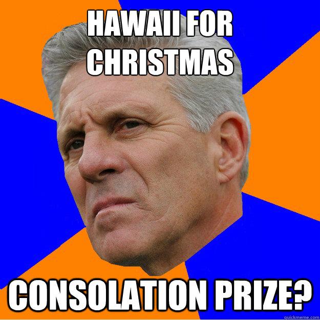 Hawaii For  christmas Consolation prize? - Hawaii For  christmas Consolation prize?  Uninformed Zook