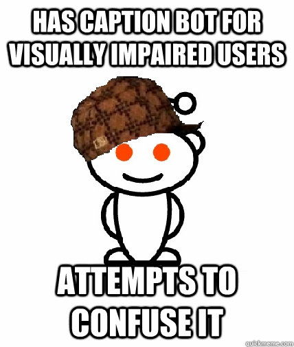 Has caption bot for visually impaired users attempts to confuse it - Has caption bot for visually impaired users attempts to confuse it  Scumbag Reddit