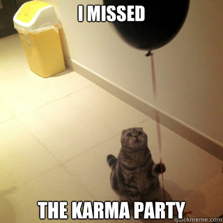 I missed  the karma party