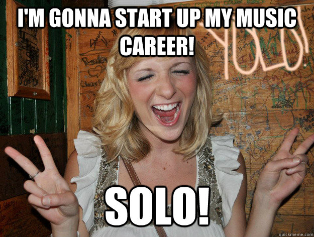 I'm gonna start up my music career! solo! - I'm gonna start up my music career! solo!  Yolo Girl