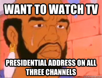 want to watch tv presidential address on all three channels - want to watch tv presidential address on all three channels  80s First World Problems
