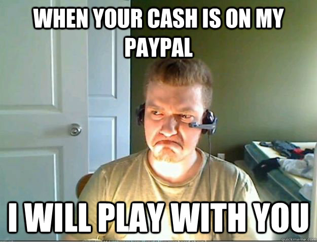 2a3cf1eb6be09dccc15e0850e10b3cbd46fc830a7d956104afbc492481ac410d when your cash is on my paypal i will play with you angrytestie