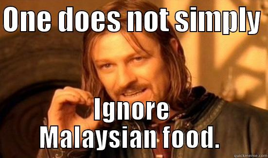 Malaysian food - ONE DOES NOT SIMPLY  IGNORE MALAYSIAN FOOD.  Boromir