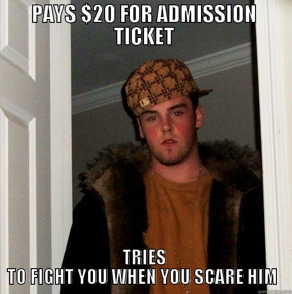 PAYS $20 FOR ADMISSION TICKET TRIES TO FIGHT YOU WHEN YOU SCARE HIM