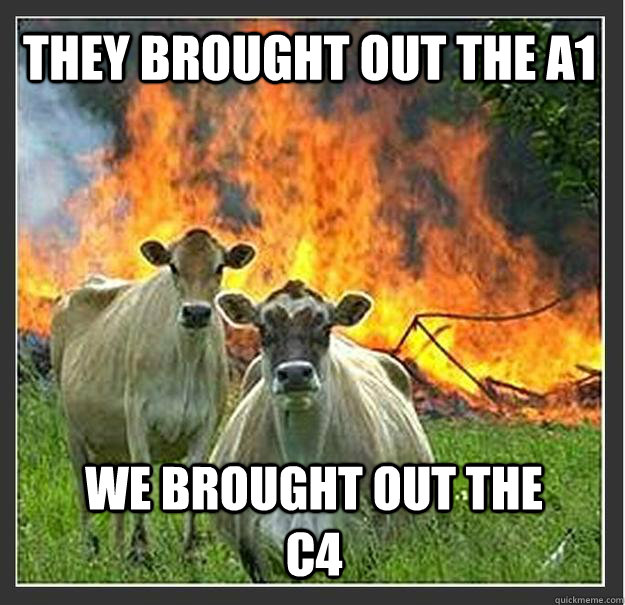 They brought out the A1 We brought out the C4 - They brought out the A1 We brought out the C4  Evil cows