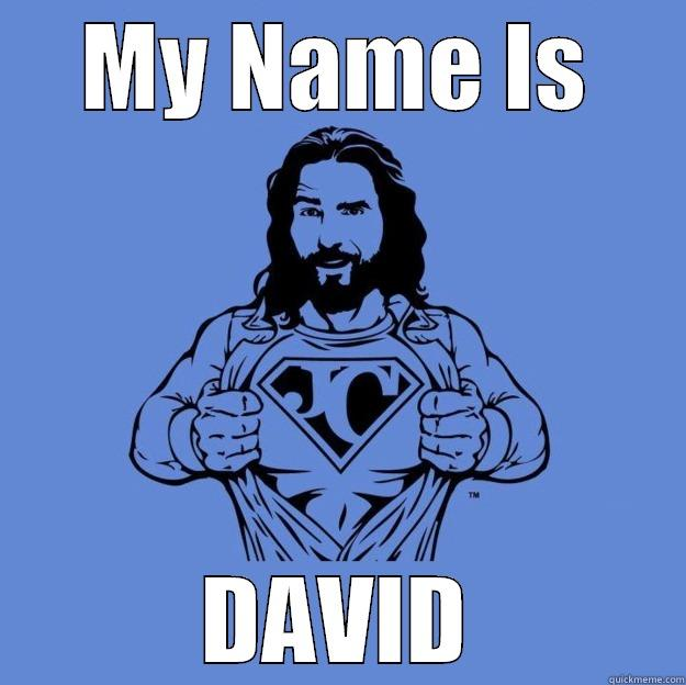 MY NAME IS DAVID Super jesus