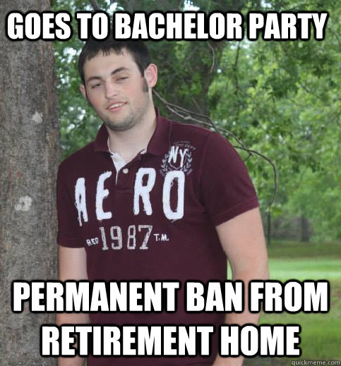 Goes To Bachelor Party Permanent Ban From Retirement Home
