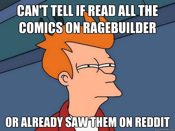 can't tell if read all the comics on ragebuilder or already saw them on reddit - can't tell if read all the comics on ragebuilder or already saw them on reddit  Futurama Fry