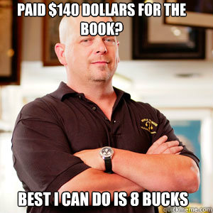 Paid $140 dollars for the book? Best I can do is 8 bucks - Paid $140 dollars for the book? Best I can do is 8 bucks  Scumbag Pawn Stars.