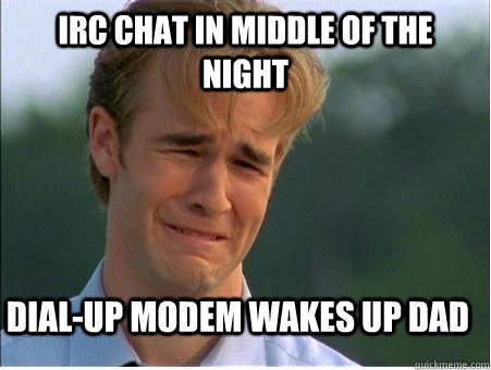 IRC chat in middle of the night Dial-up modem wakes up dad - IRC chat in middle of the night Dial-up modem wakes up dad  1990s Problems