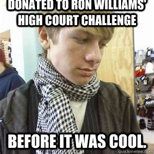 Donated to Ron Williams' High Court Challenge Before it was cool. - Donated to Ron Williams' High Court Challenge Before it was cool.  Atheist Hipster