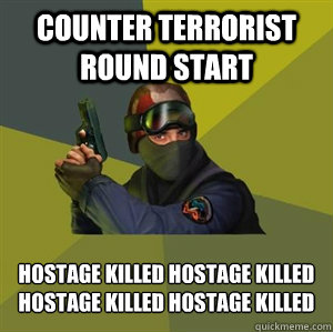 COUNTER TERRORIST ROUND START HOSTAGE KILLED HOSTAGE KILLED  HOSTAGE KILLED HOSTAGE KILLED