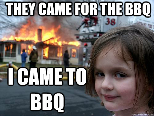 They came for the BBQ I came to BBQ