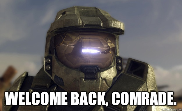 Welcome back, Comrade. -  Welcome back, Comrade.  halo