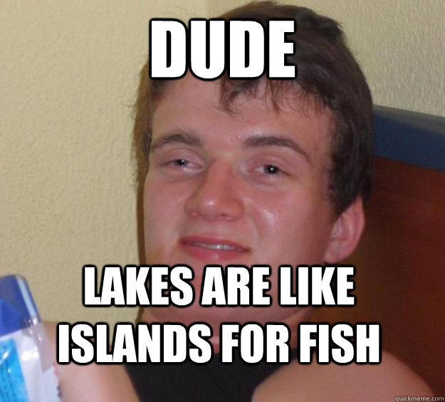 Dude Lakes are like islands for fish - Dude Lakes are like islands for fish  10 Guy