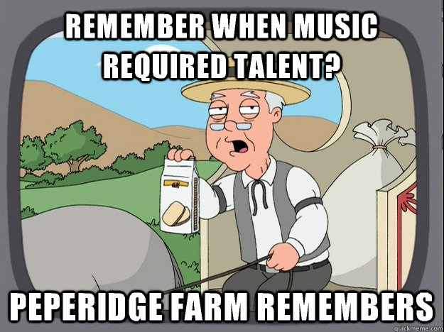 remember when music required talent? peperidge Farm remembers - remember when music required talent? peperidge Farm remembers  Pepridge Farm