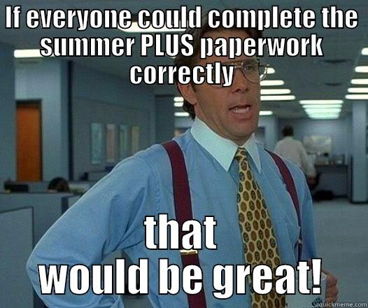 IF EVERYONE COULD COMPLETE THE SUMMER PLUS PAPERWORK CORRECTLY THAT WOULD BE GREAT! Office Space Lumbergh