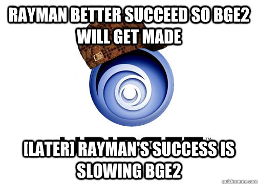 Rayman better succeed so BGE2 will get made [Later] Rayman's success is slowing BGE2 - Rayman better succeed so BGE2 will get made [Later] Rayman's success is slowing BGE2  Misc