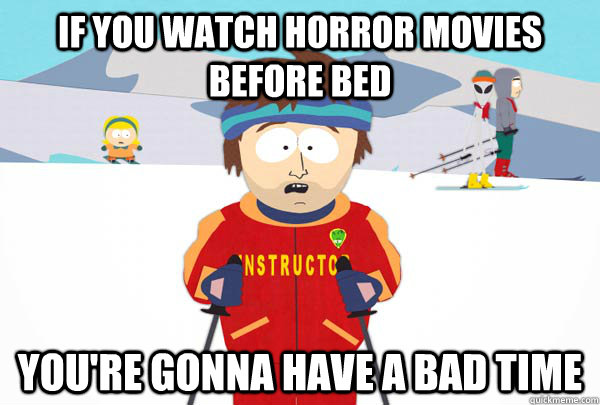 If you watch horror movies before bed You're gonna have a bad time - If you watch horror movies before bed You're gonna have a bad time  Super Cool Ski Instructor